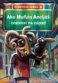 Branislav Jobus: Ako Muflón Ancijáš cestoval na západ, zdroj: martinus.sk